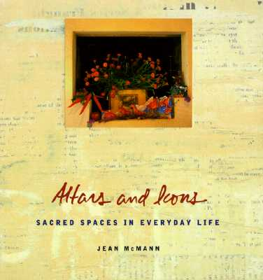 Altars and Icons: Sacred Spaces in Everyday Life, Jean McMann