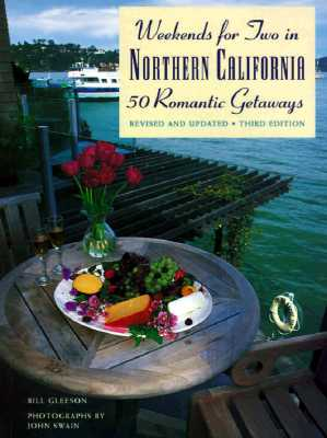Image for Weekends for Two in Northern California: 50 Romantic GetawaysThird Edition, Completely Revised and Updated