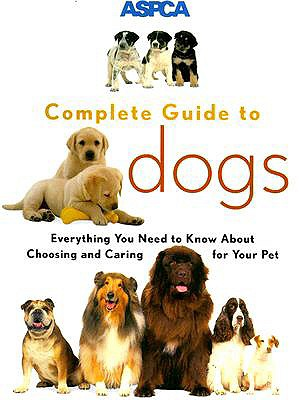Image for ASPCA Complete Guide to Dogs (Aspc Complete Guide to)