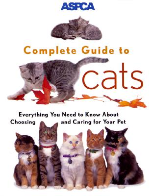 Image for ASPCA Complete Guide to Cats: Everything You Need to Know About Choosing and Caring for Your Pet (Aspc Complete Guide to)