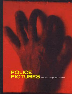 Police Pictures: The Photograph As Evidence, Phillips, Sandra S.;Haworth-Booth, Mark;Squiers, Carol