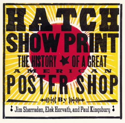 Image for Hatch Show Print: The History of a Great American Poster Shop