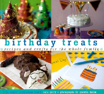 Birthday Treats: Recipes and Crafts for the Whole Family, Perry, Sara;Bacon, Quentin;Meskel, Kathlyn