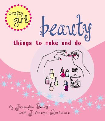Image for Beauty: Things to Make and Do (Crafty Girl)