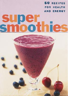 Image for The Super Smoothies Deck: 50 Recipes for Health and Energy