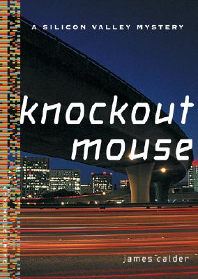 Knockout Mouse: A Bill Damen Silicon Valley Mystery, Calder, James
