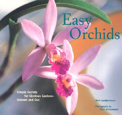 Image for Easy Orchids: Simple Secrets for Glorious Gardens--Indoors and Out