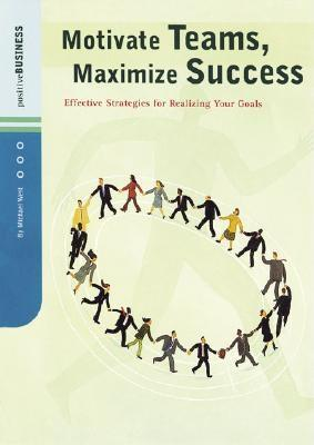 Image for Motivate Teams, Maximize Success: Effective Strategies for Realizing Your Goals