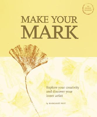 Image for MAKE YOUR MARK : Explore Your Creativity and Discover Your Inner Artist