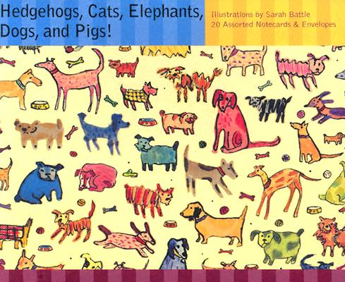Hedgehogs, Cats, Elephants, Dogs, and Pigs! Notecards, Sarah Battle