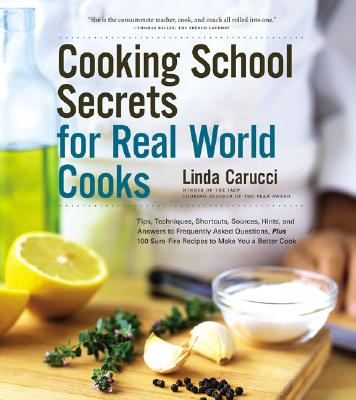 Cooking School Secrets for Real World Cooks, Carucci, Linda