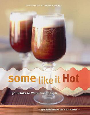 Some Like It Hot: 50 Drinks to Warm Your Spirits, Burrows, Holly; Walter, Katie