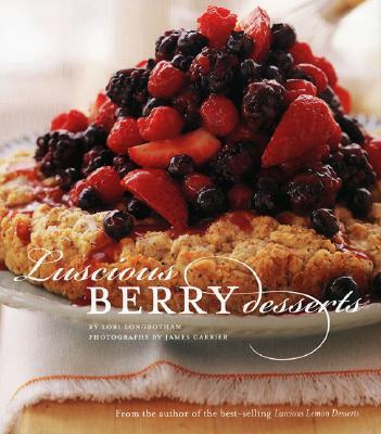 Luscious Berry Desserts, Longbotham, Lori; Carrier, James [Photographer]