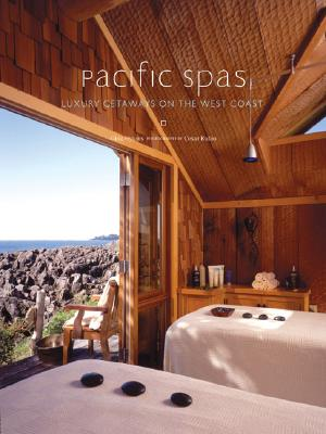 Pacific Spas: Luxury Getaways on the West Coast, Gina Hyams