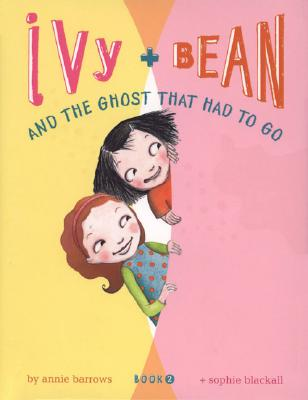 IVY + BEAN AND THE GHOST THAT HAD TO GO (IVY + BEAN, NO 2), BARROWS, ANNIE