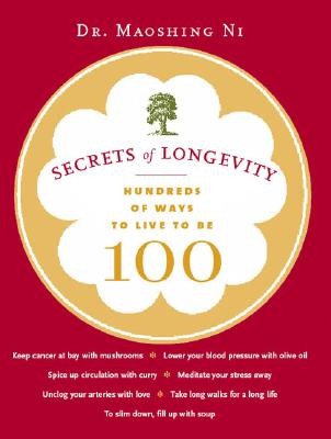 Secrets of Longevity: Hundreds of Ways to Live to Be 100, Ni, Maoshing