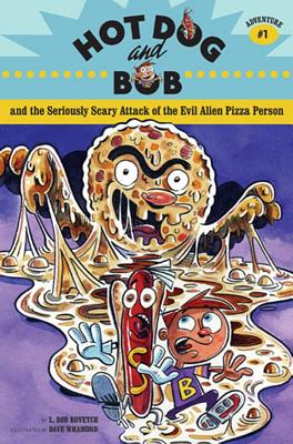 Hot Dog and Bob Adventure 1: and the Seriously Scary Attack of the Evil Alien Pizza                 Person (Adventure #1) (No. 1), L. Bob Rovetch