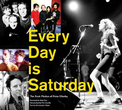 Every Day Is Saturday: The Rock Photography of Peter Ellenby, Christopher Slater