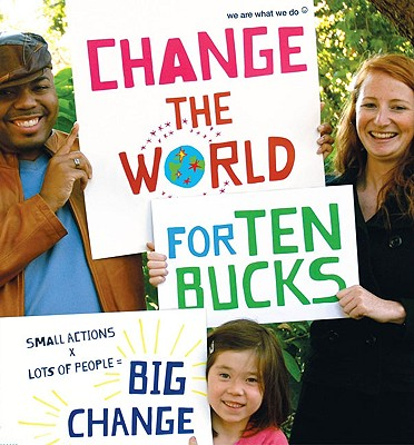 Image for Change the World for Ten Bucks: small actions x lots of people = big change