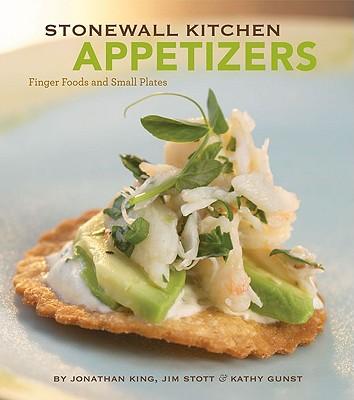 Stonewall Kitchen: Appetizers, Jonathan King, Jim Stott, Kathy Gunst