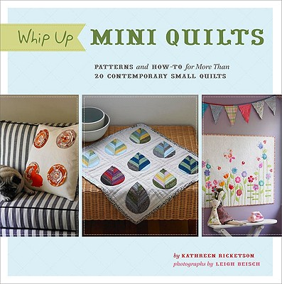 Image for Whip Up Mini Quilts: Patterns and How-to for 20 Contemporary Small Quilts