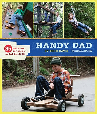 Handy Dad: 25 Awesome Projects for Dads and Kids, Davis, Todd