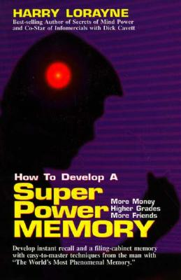 Image for How to Develop A Superpower Memory: More Money, Higher Grades, More Friends