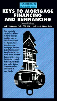 Image for Keys to Mortgage Financing and Refinancing (Barron's Business Keys)
