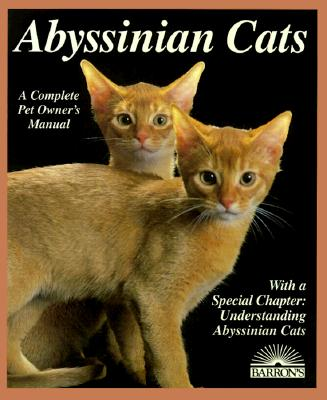 Image for Abyssinian Cats: Everything about Acquisition, Care, Nutrition, Behavior, Health Care, and Breeding (Barron's Complete Pet Owner's Manuals)