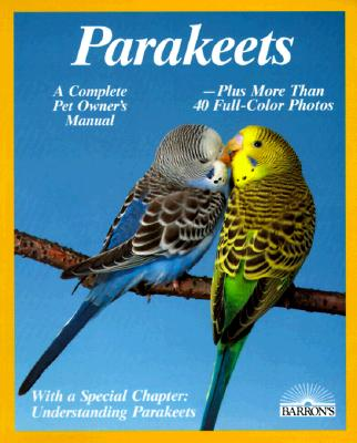 Image for Parakeets: How to Take Care of Them and Understand Them
