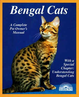 Image for Bengal Cats: Everything about Purchase, Care, Nutrition, Breeding, Health Care, and Behavior (Barron's Complete Pet Owner's Manuals)