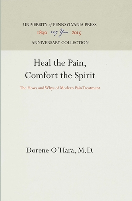 Image for Heal the Pain, Comfort the Spirit: The Hows and Whys of Modern Pain Treatment