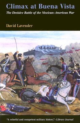 Climax at Buena Vista: The Decisive Battle of the Mexican-American War, Lavender, David