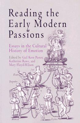 Image for Reading the Early Modern Passions: Essays in the Cultural History of Emotion