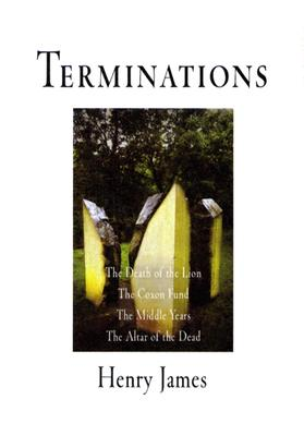 Terminations: The Death of the Lion, The Coxon Fund, The Middle Years, The Altar of the Dead (Pine Street Books), James, Henry