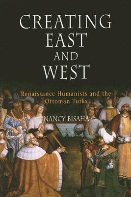 Image for Creating East and West: Renaissance Humanists and the Ottoman Turks