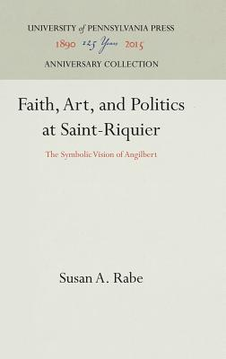Image for Faith, Art, and Politics at Saint-Riquier: The Symbolic Vision of Angilbert (The Middle Ages Series)