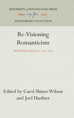Re-Visioning Romanticism: British Women Writers, 1776-1837