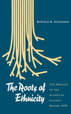 Image for The Roots of Ethnicity: The Origins of the Acholi of Uganda Before 1800 (University of Pennsylvania Press Ethnohistory Series)