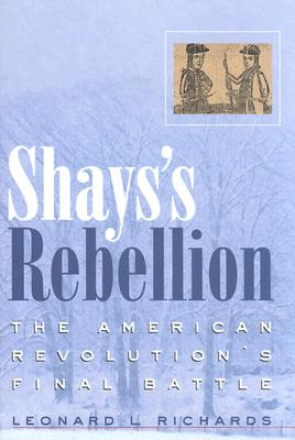 Shays's Rebellion: The American Revolution's Final Battle, Richards, Leonard L.