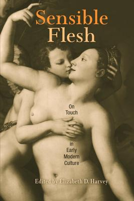 Image for Sensible Flesh: On Touch in Early Modern Culture