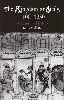 Image for The Kingdom of Sicily, 1100-1250: A Literary History (The Middle Ages Series)