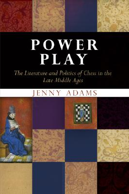 Image for Power Play: The Literature and Politics of Chess in the Late Middle Ages (The Middle Ages Series)