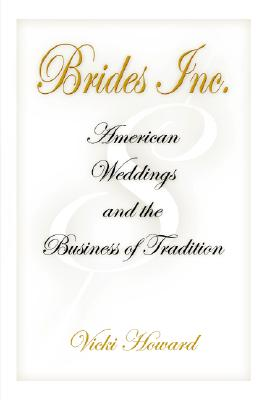 Image for Brides, Inc.: American Weddings and the Business of Tradition