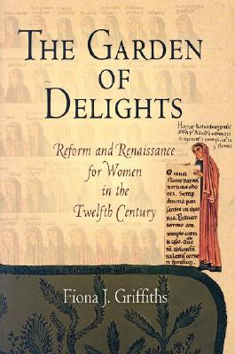 Image for The Garden of Delights: Reform and Renaissance for Women in the Twelfth Century (The Middle Ages Series)