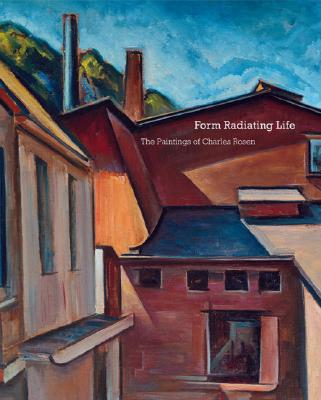 Image for Form Radiating Life: The Paintings of Charles Rosen