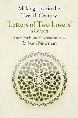 "Image for Making Love in the Twelfth Century: ""Letters of Two Lovers"" in Context (The Middle Ages Series)"
