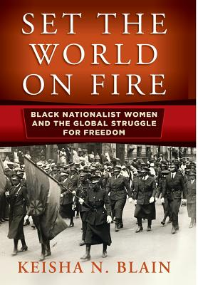 Image for Set the World on Fire: Black Nationalist Women and the Global Struggle for Freedom (Politics and Culture in Modern America)