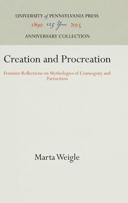 Image for Creation and Procreation: Feminist Reflections on Mythologies of Cosmogony and Parturition (Publications of the American Folklore Society New Series)