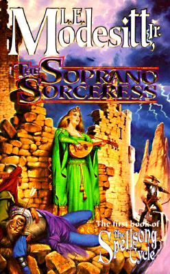 The Soprano Sorceress: The First Book of the Spellsong Cycle, Modesitt Jr., L. E.